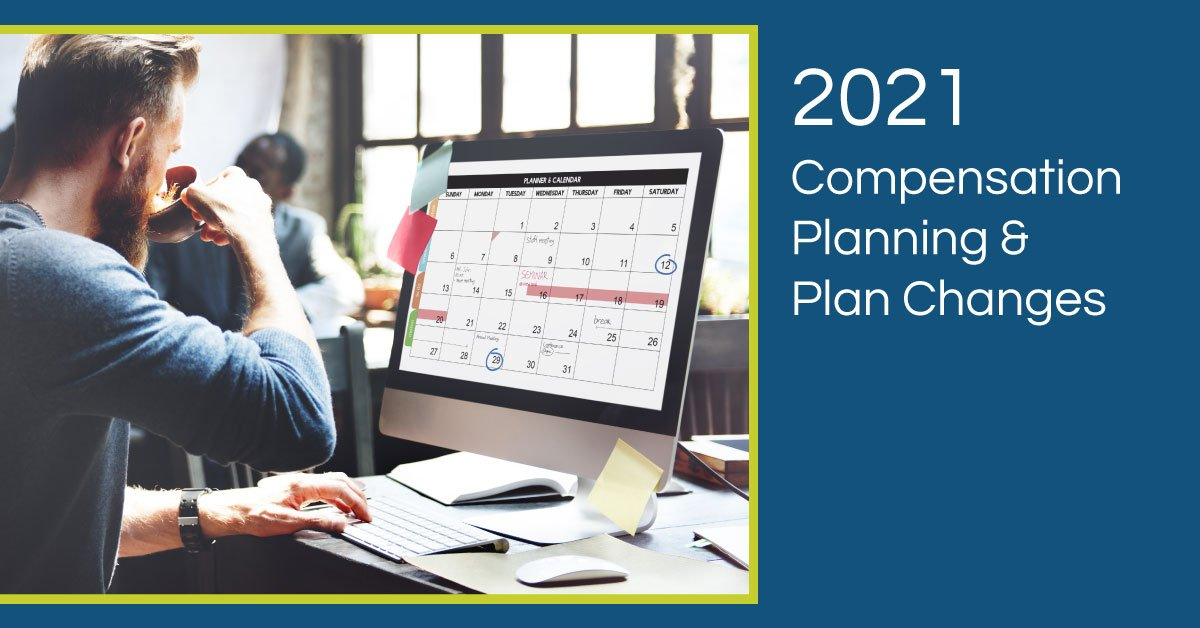 6 Things to Consider When Designing Your 2021 Comp Plans