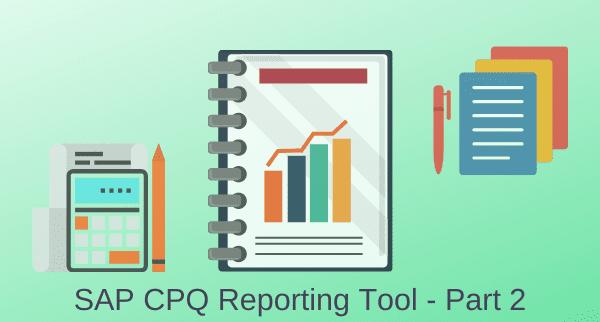 SAP CPQ Report Module Overview Part-2: Building a Report